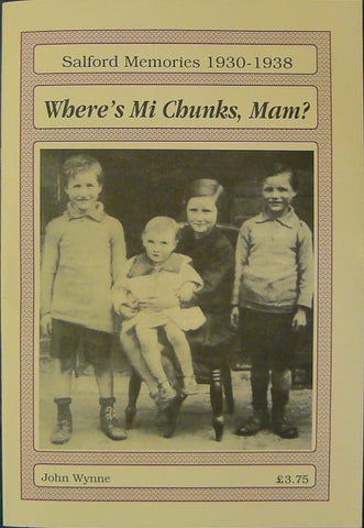 Where's Mi Chunks, Mam? : Salford Memories 1930-1938