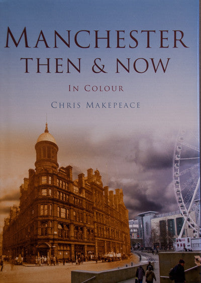 Manchester Then and Now in Colour