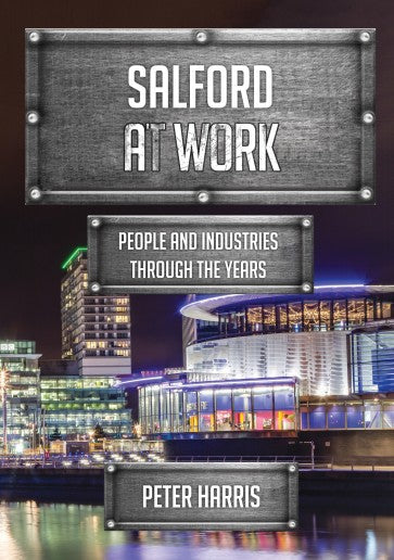 SALFORD AT WORK PEOPLE AND INDUSTRIES THROUGH THE YEARS