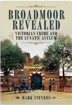 Broadmoor Revealed Victorian Crime & the Lunatic Asylum