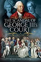 The Scandal of George III's Court (Hardback)
