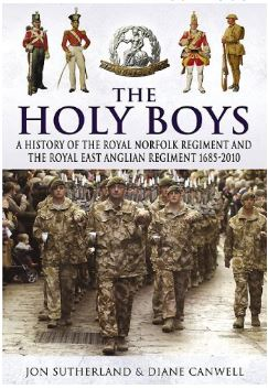 The Holy Boys (Hardback) A History of the Royal Norfolk Regiment and the Royal Anglian Regiment 1685–2010 By Diane Canwell, Jon Sutherland