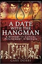 A Date with the Hangman (Hardback) A History of Capital Punishment in Britain