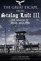 The Great Escape from Stalag Luft III (Hardback) The Memoir of Jens Müller By Jens Müller, Foreword by Jon Muller, Introduction by Asgeir Ueland