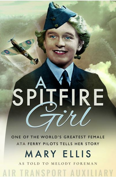 A Spitfire Girl (Hardback) One of the World's Greatest Female ATA Ferry Pilots Tells Her Story By Melody Foreman