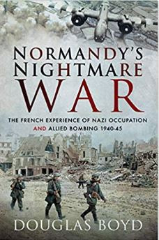 Normandy's Nightmare War - The French Experience of Nazi Occupation and Allied Bombing 1940-1945