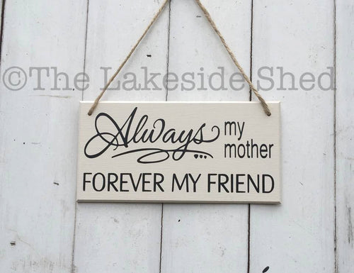 Always my mother forever my friend • Mum Gift • Mother Gift • Grandmother Gift • Mum Plaque • Mum Sign • Best Mom Forever • Best Mom Gift