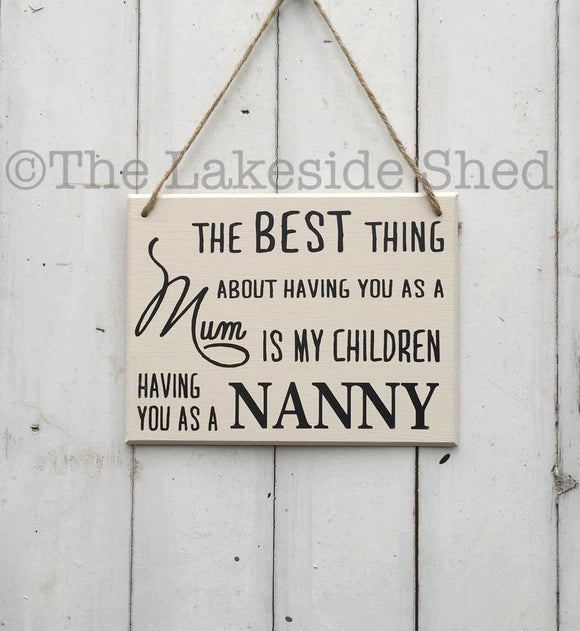 Best Thing about having You As A Mum Is My Children Having You As Their Nanny • Nanny Sign • Nanny Gift • Mother's Day Gift • Gift For Mum