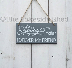 "Grey Hanging MDF plaque/sign - ""Always my mother, forever my friend"" - Mum Mother Mom Wife Best Friend gift"