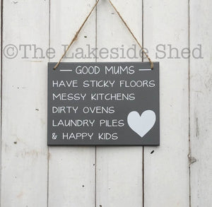 "Grey Hanging MDF plaque/sign ""Good mums have sticky floors, messy kitchens, dirty ovens, laundry piles & happy kids"""