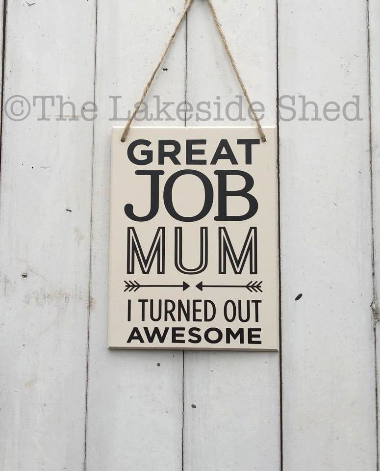 Mum Sign • Funny Mum Gift • Great Job Mum I Turned Out Awesome • Gift For Mum •Funny Gift For Mum •Mothers Day Gift •Gift For Mom •Wife Gift