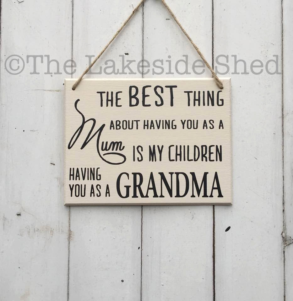 The best thing about having you as a mum • Grandma Gift • Nanny Gift • Granny Gift • Grandmother Gift • Gran Plaque • Gran Sign • Nan Sign