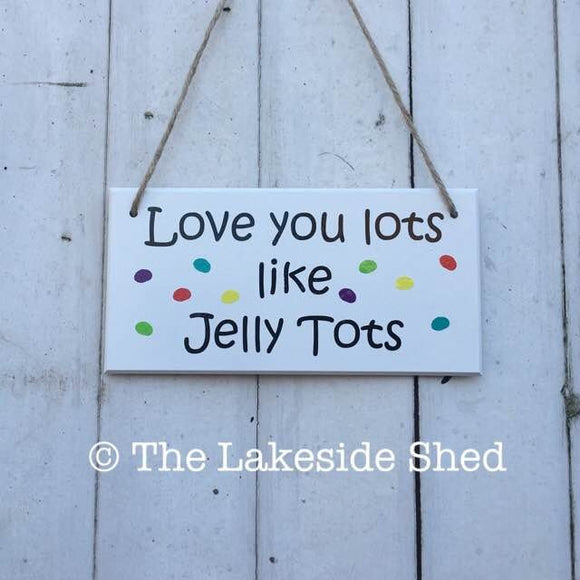 Love you lots like jelly tots White MDF Sign / Plaque