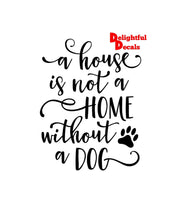 Load image into Gallery viewer, A House Is Not A Home Without A Dog Vinyl Sticker Decal Diy Ikea Ribba Frame