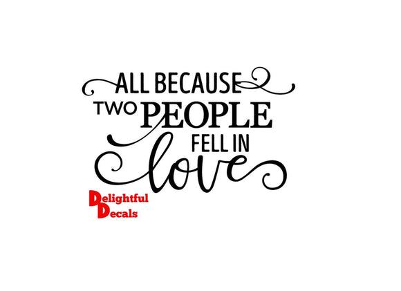 All Because Two People Fell In Love Vinyl Sticker Decal DIY Ikea Ribba Frame