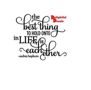 The Best Thing To Hold Onto In Life Is Each Other Vinyl Sticker Decal Diy Gift Frame  Perfect For Ikea Ribba Frames Glass Blocks 30 Colours