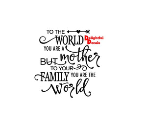 To The World You Are A Mother But To Your Family.. Vinyl Sticker Decal Diy Gift Frame Perfect For Ikea Ribba Frames Glass Blocks 30 Colours