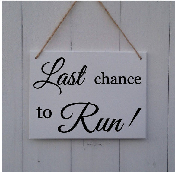 Last Chance to Run - MDF Sign Plaque - Wedding Prop