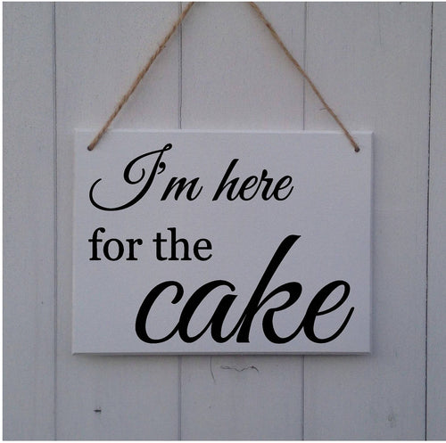 I'm Here For The Cake • MDF Sign • Plaque • Wedding • Prop • Page Boy • Ring Bearer • Usher • Flower Girl • Bridesmaid • Here Comes The