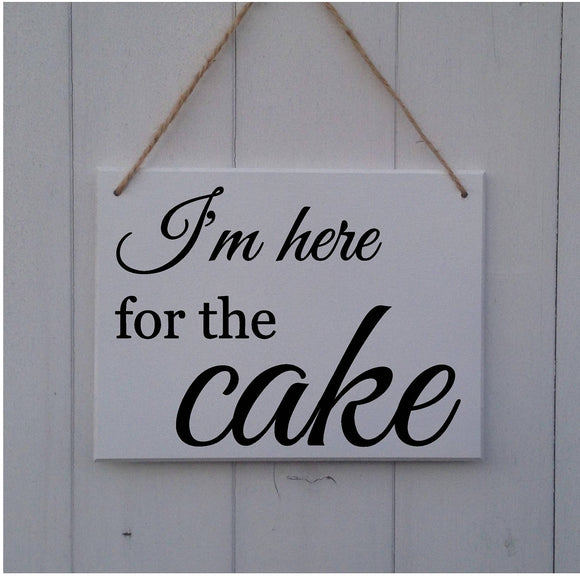 I'm Here For The Cake - MDF Sign Plaque - Wedding Prop