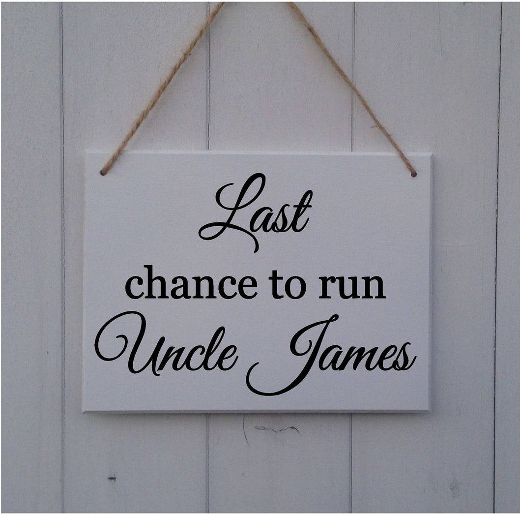Last Chance to Run Uncle • Personalised • MDF Sign • Plaque • Wedding • Prop • Page Boy • Ring Bearer • Flower Girl • Bridesmaid •Bride