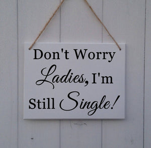 Don't worry ladies I'm still single • I'm Still Single Sign • Page Boy Sign •Ring Bearer Sign •Funny Wedding Sign •Wedding Sign •Don't Worry