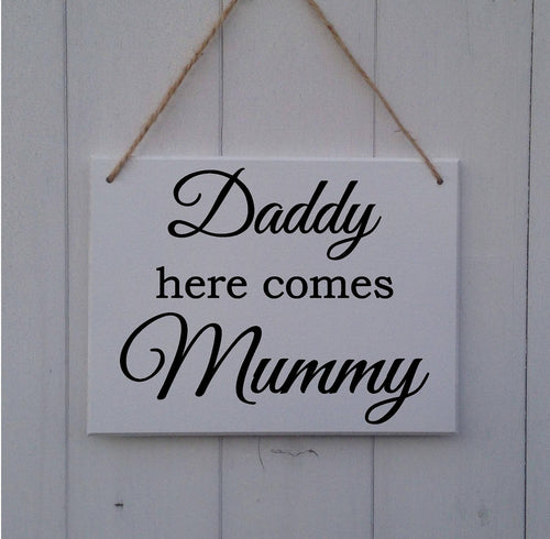Daddy Here Comes Mummy • Personalised • MDF Sign • Plaque • Wedding • Prop • Page Boy • Ring Bearer • Flower Girl • Bridesmaid • Bride