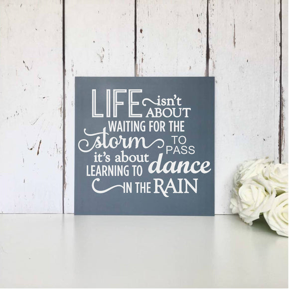 Life isn't about waiting for the storm to pass, it's about learning to dance in the rain - Motivational Sign - Inspirational Quote