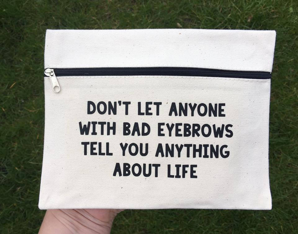 Don't Let Anyone With Bad Eyebrows Tell You Anything About Life Make up Bag Case