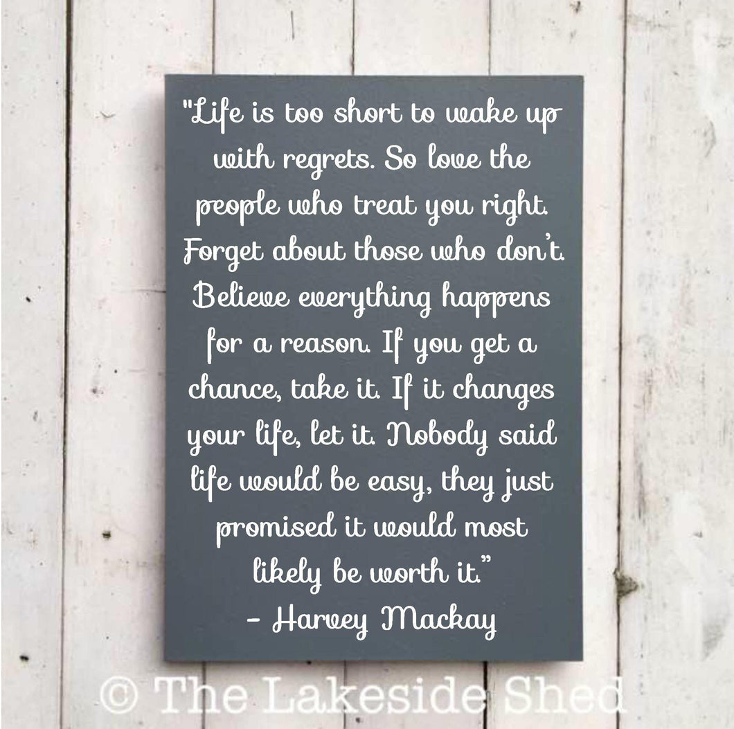 Life is too short to wake up with regrets. So love the people who treat you right •  MDF •  Inspirational •  Quote •  Harvey MacKay Quote