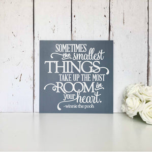 Sometimes The Smallest Things Take Up The Most Room In Your Heart •  MDF Sign •  Wall Art •  Winnie •  Pooh •  Quote •  Nursery •  Decor