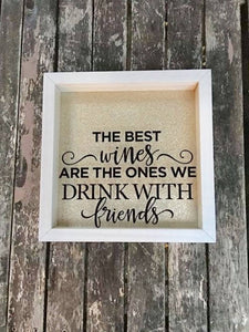 The Best Wines Are The Ones We Share With Friends • Cork Collection Shadow Box