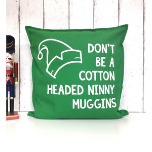 Don't Be A Cotton Headed Ninny Muggins • Elf Cushion • Christmas Cushion • Green Christmas Cushion • Elf Christmas Cushion • Festive Cushion