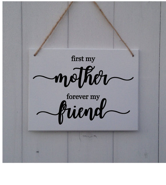 First My Mother Forever My Friend •Mother's Day Sign •Mother's Day Plaque •Mothers Day Gift •Mothers Day Plaque •Mothers Day Plaque•Mum Gift