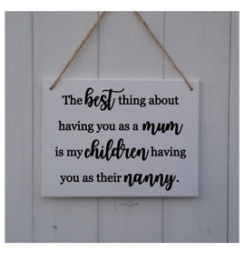 The best thing about having you as a mum is my children having you as their Nanny - Nanny Sign - Nanny Plaque - Nanny Gift