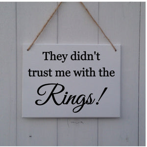 a46c744df They Didn t Trust Me With The Rings - Wedding Plaque - Wedding Sign ...