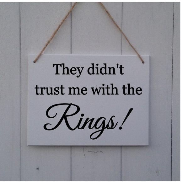 They Didn't Trust Me With The Rings • Wedding Plaque • Wedding Sign • Wedding Prop • Page Boy sign • Ring Bearer Sign • Rings Sign