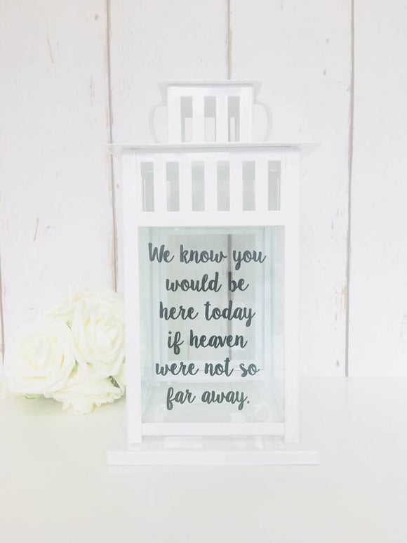 Wedding Lantern - Memorial Lantern - Remembrance Lantern - We know you would be here today if heaven were not so far away
