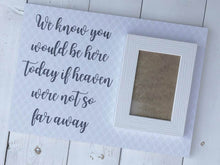 Load image into Gallery viewer, We Know You Would Be Here Today • Heaven So Far Away Sign • Heaven Wedding Sign • Wedding Remembrance • Wedding Memorial • Memory Sign