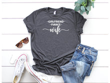 Load image into Gallery viewer, Girlfriend Fiance Wife TShirt • Engagement Shirt • Engagement Announcement • Engagement Gift • Future Mrs Shirt • Fiance Shirt • Wife Shirt