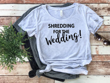 Load image into Gallery viewer, Shredding for the Wedding Shirt • Bride Workout Top • Bride Gym Shirt • Bride Bod • Motivational Bride Top • Bride to be • Bride Gift