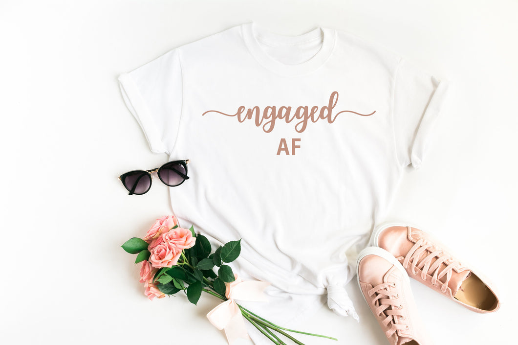 Rose Gold Text Engaged AF Slogan Shirt for Engagement Announcement Gifts and Photo Opportunities Gift, Bride to be, Girlfriend to Fiance Gift