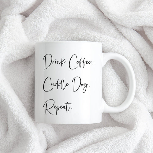 Drink Coffee Cuddle Dog Repeat Mug, Funny Dog Mum Gift