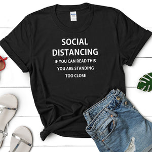 Funny Social Distancing Shirt, If you can read this you are standing too close, Corona Shirt