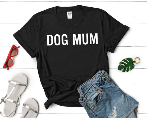 Dog Mum Shirt, Dog Lover Slogan Gift