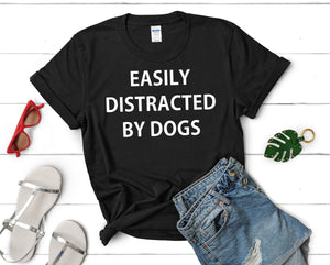 Easily Distracted By Dogs Shirt, Dog Mum Slogan Gift for dog lover