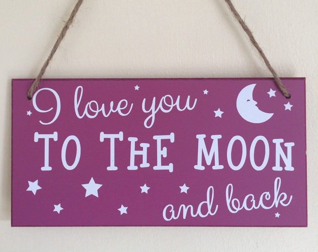 I Love You To The Moon And Back • MDF Sign • MDF Plaque • Nursery Decor • Niece Gift • Goddaughter Gift • Daughter Gift • Sister Gift~