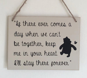 If there ever comes a day when we can't be together, keep me in your heart •  Winnie The Pooh •  Hanging •  MDF •  Plaque •  Sign •  Quote