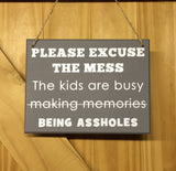 Please excuse the mess, The kids are busy making memories (being assholes) •  MDF Plaque •  MDF Sign •  Funny Sign •  Gift for Mum •  xmas