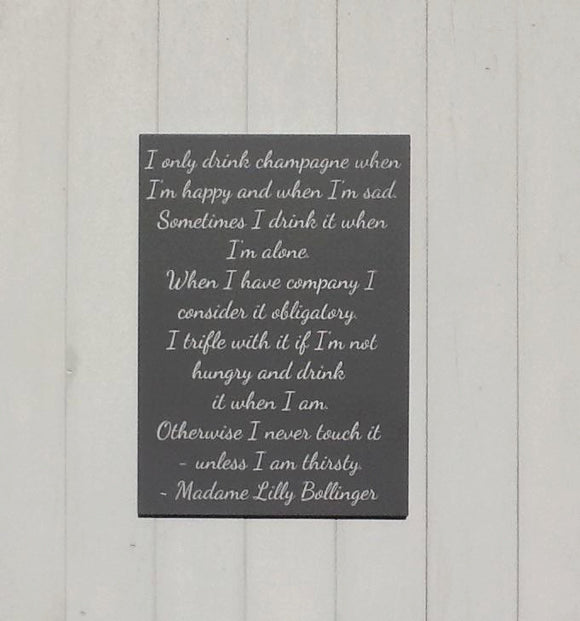 I only drink champagne when I'm happy and when I'm sad - Madame Lilly Bollinger - Champagne Quote - Gift for Her